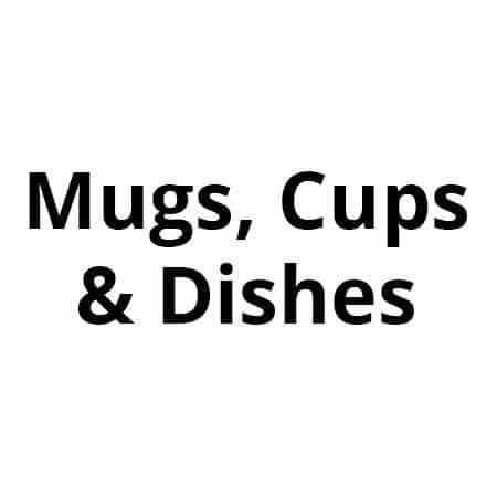 Mugs, Cups and Dishes